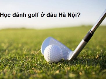 Học đánh golf ở đâu Hà Nội?
