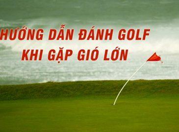 Kinh nghiệm chơi golf trong điều kiện nhiều gió