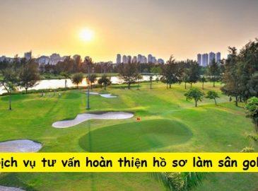 Dịch vụ tư vấn hoàn thiện hồ sơ làm sân golf của GolfTech